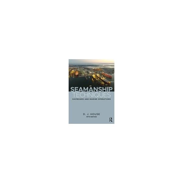 SEAMANSHIP TECHNIQUES: SHIPBOARD AND...